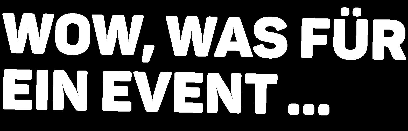 Wow, was für ein Event...
